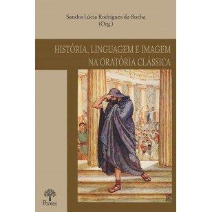 História, linguagem e imagem na oratória clássica, livro de Sandra Lúcia Rodrigues da Rocha