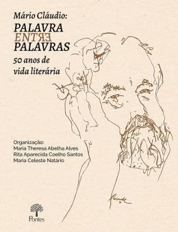 Mário Cláudio: Palavra entre palavras, 50 anos de vida literária , livro de Maria Theresa Abelha Alves, Rita Aparecida Coelho Santos, Maria Celeste Natário