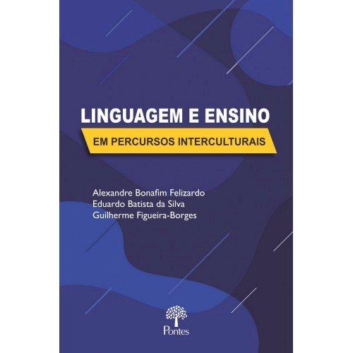 Linguagem e ensino em percursos interculturais, livro de Alexandre Bonafim Felizardo, Eduardo Batista da Silva, Guilherme Figueira-Borges