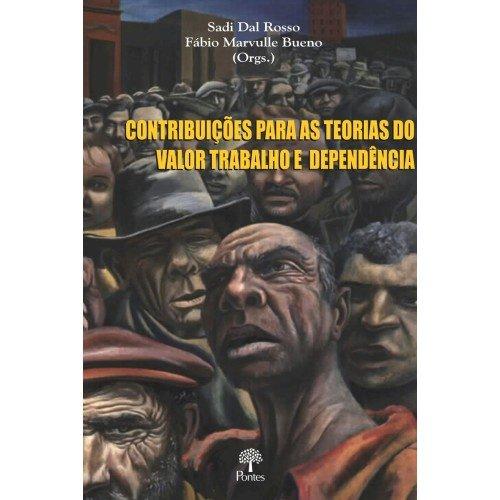 Contribuições para as teorias do valor trabalho e dependência, livro de Sadi Dal Rosso, Fábio Marvulle Bueno