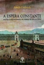 A Espera constante- Escrita e esquecimento no México do século XVIII, livro de Alfredo Cordiviola