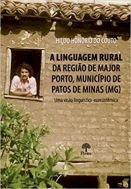 A linguagem rural da região de Major Porto, município de Patos de Minas (MG): uma visão linguístico-ecossistêmica , livro de Hildo Honório do Couto