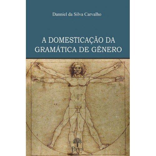A Domesticação da gramática de gênero, livro de Danniel da Silva Carvalho