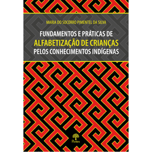 Fundamentos e práticas de alfabetização de crianças pelos conhecimentos indígenas , livro de Maria do Socorro Pimentel da Silva