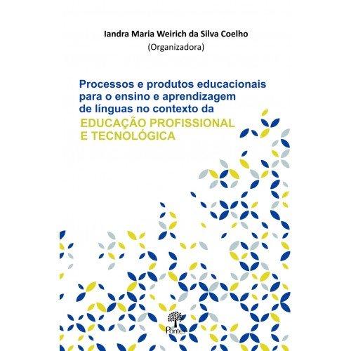 Processos e produtos educacionais para o ensino e aprendizagem de línguas no contexto da educação profissional e tecnológica, livro de Iandra Maria Weirich da Silva Coelho