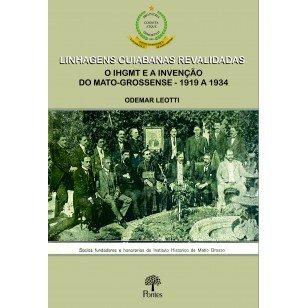Linhagens cuiabanas revalidadas: O IHGMT e a invenção do mato-grossense- 1919 a 1934, livro de Odemar Leotti