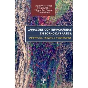 Variações contemporâneas em torno das artes: experiências, relações e materialidades, livro de Virginia Osorio Flôres, Fábio Ramalho, Eduardo Dias Fonseca