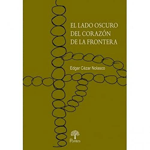 El lado oscuro del corazón de la frontera, livro de Edgar Cézar Nolasco