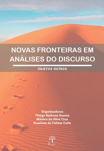 Novas fronteiras em análise do discurso - objetos outros, livro de Thiago Barbosa Soares, Mônica da Silva Cruz, Roselene de Fatima Coito (orgs.)
