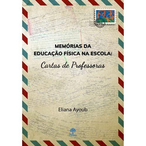 Memórias da Educação Física na escola: cartas de professoras, livro de Eliana Ayoub