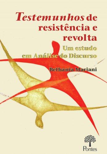 Testemunhos de resistência e revolta: um estudo em análise do discurso, livro de Bethania Mariani