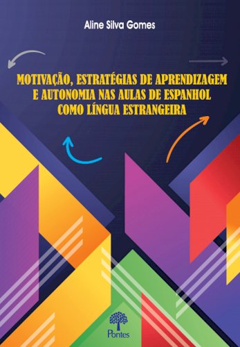 Motivação, estratégias de aprendizagem e autonomia nas aulas de espanhol como língua estrangeira, livro de Aline Silva Gomes
