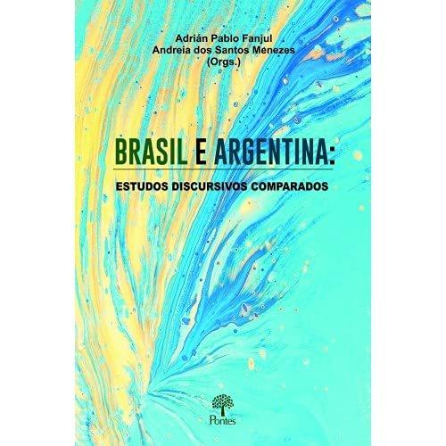 Brasil e Argentina: estudos discursivos comparados, livro de Adrian Pablo Fanjul, Andreia dos Santos Menezes (orgs.)