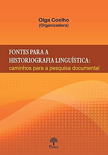 Fontes para a historiografia linguística: caminhos para a pesquisa documental, livro de Olga Coelho