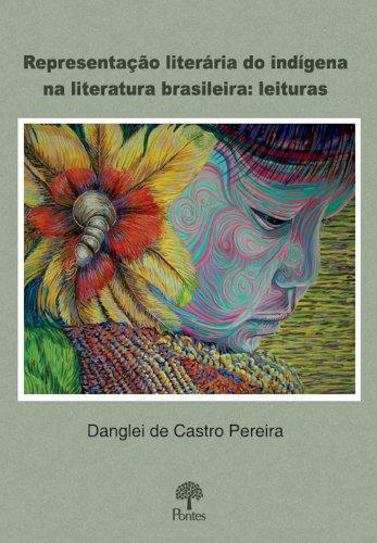Representação literária do indígena na literatura brasileira: leituras, livro de Danglei de Castro Pereira