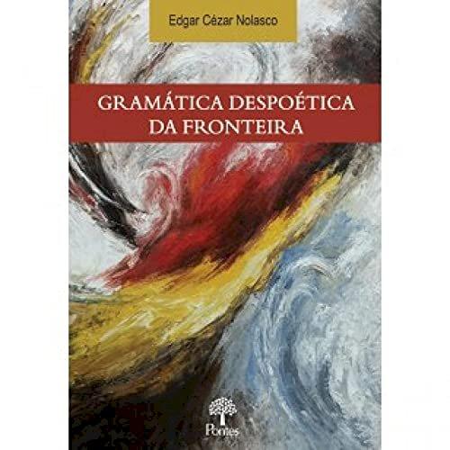 Gramática despoética da fronteira, livro de Edgar Cézar Nolasco