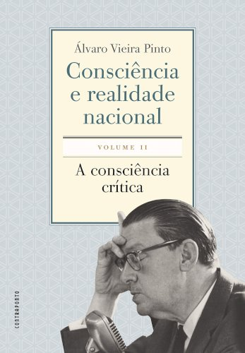 Consciência e realidade nacional. Volume II: A consciência crítica, livro de Álvaro Vieira Pinto