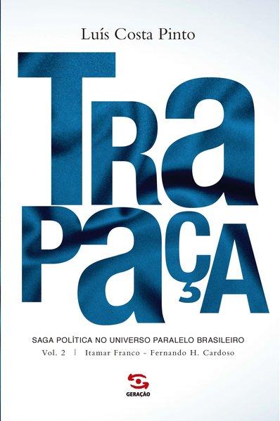 Trapaça - Vol. 2: Itamar Franco - Fernando H. Cardoso, livro de Luís Costa Pinto