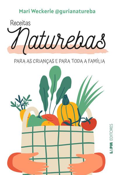 Receitas naturebas. Para as crianças e para toda a família, livro de Mariana Weckerle
