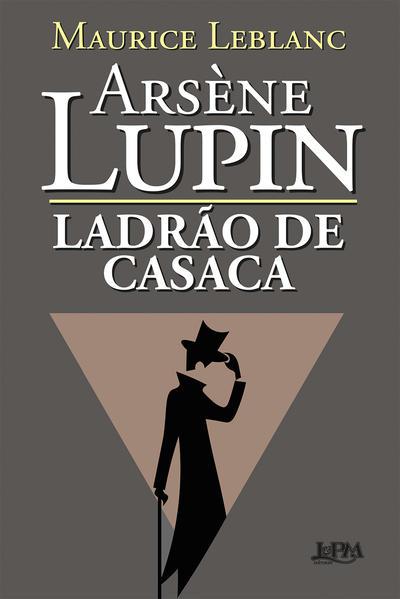 Arsène Lupin. Ladrão de casaca, livro de Maurice Leblanc