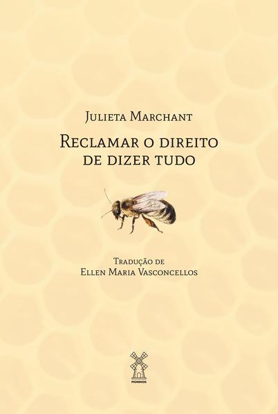 Reclamar o direito de dizer tudo, livro de Julieta Marchant