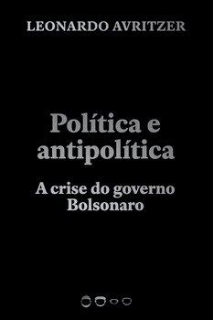 Política e antipolítica - A crise do governo Bolsonaro, livro de Leonardo Avritzer