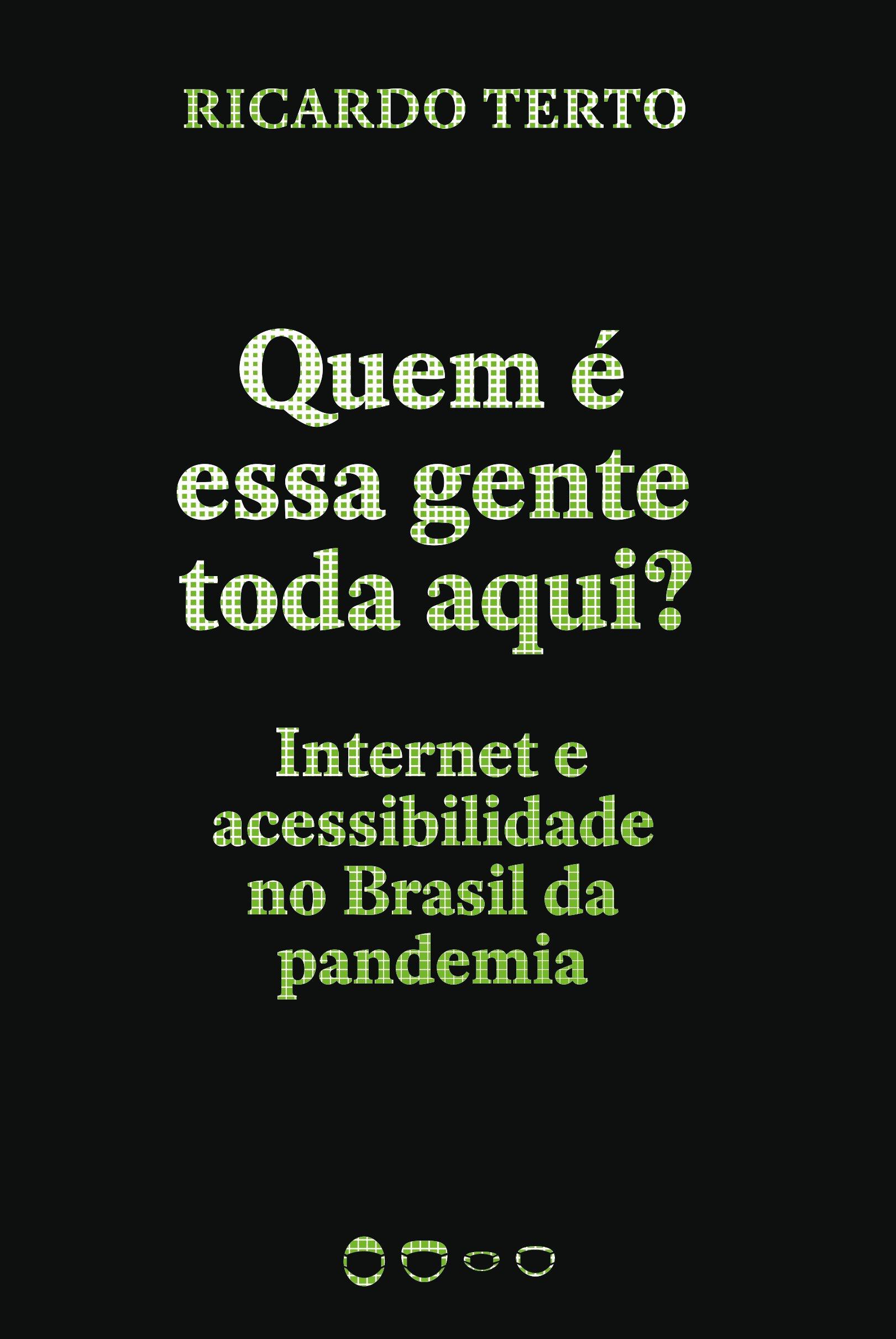 Quem é essa gente toda aqui?. Internet e acessibilidade no Brasil da pandemia, livro de Ricardo Terto