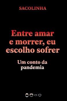 Entre amar e morrer, eu escolho sofrer - Um conto da pandemia, livro de Sacolinha