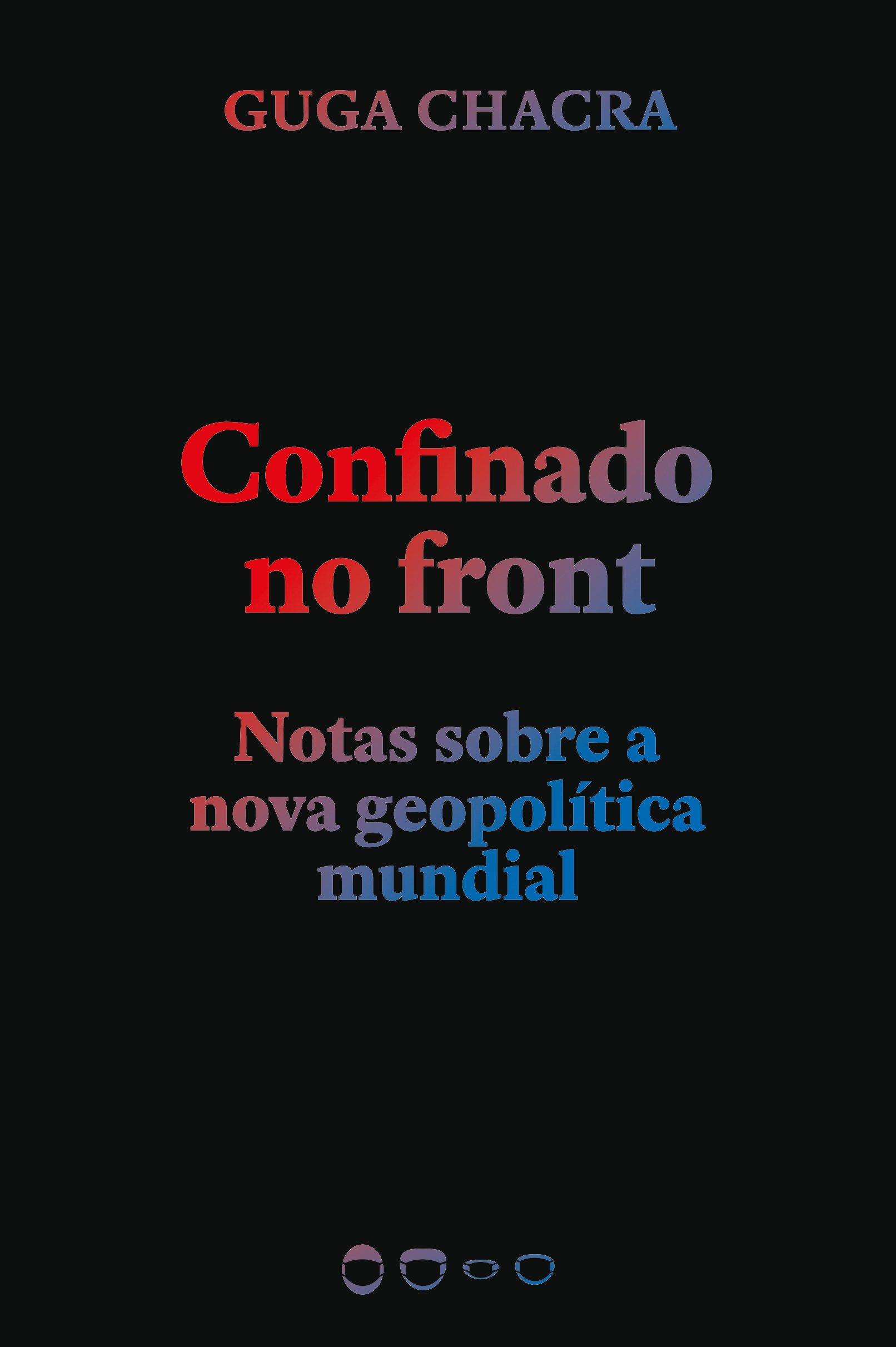 Confinado no front. Notas sobre a nova geopolítica mundial, livro de Guga Chacra