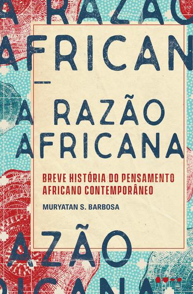 A razão africana - Breve história do pensamento africano contemporâneo, livro de Muryatan S. Barbosa