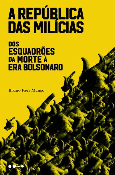 A república das milícias. Dos esquadrões da morte à era Bolsonaro, livro de Bruno Paes Manso