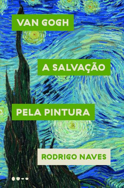 Van Gogh. A salvação pela pintura, livro de Rodrigo Naves