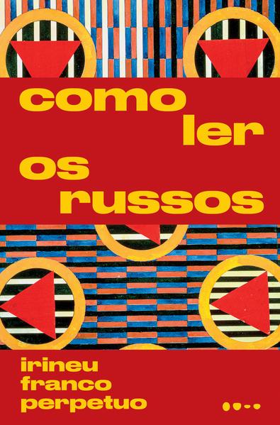 Como ler os russos, livro de Irineu Franco Perpetuo