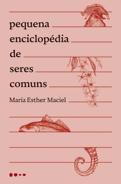 Pequena enciclopédia de seres comuns, livro de Maria Esther Maciel