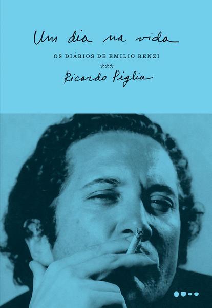 Um dia na vida. Os diários de Emilio Renzi, livro de Ricardo Piglia