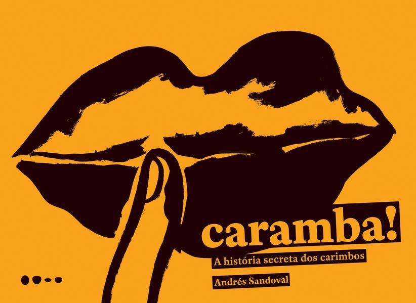 Caramba!. A história secreta dos carimbos, livro de Andre?s Sandoval