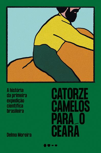 Catorze camelos para o Ceará. A história da primeira expedição científica brasileira, livro de Delmo Moreira
