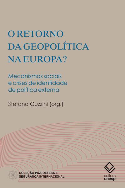 O retorno da geopolítica na Europa?. Mecanismos sociais e crises de identidade de política externa, livro de Stefano Guzzini (Org.)