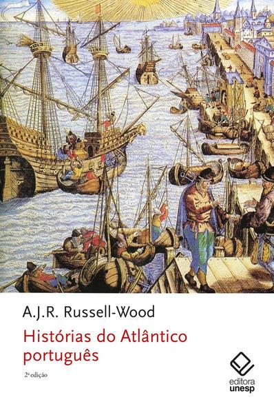 Histórias do Atlântico português - 2ª edição, livro de A.J.R. Russell-Wood