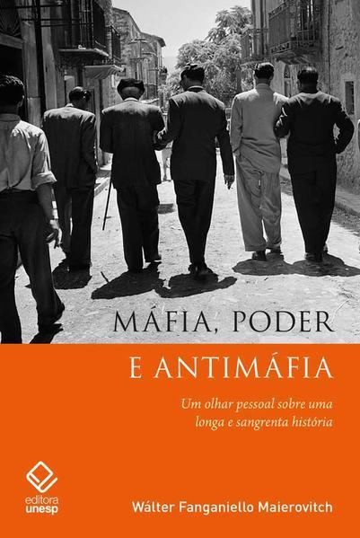 Máfia, poder e antimáfia. Um olhar pessoal sobre uma longa e sangrenta história, livro de Wálter Fanganiello Maierovitch