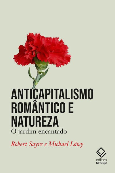 Anticapitalismo romântico e natureza. O jardim encantado, livro de Robert Sayre, Michael Löwy