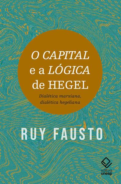 O capital e a Lógica de Hegel. Dialética marxiana, dialética hegeliana, livro de Ruy Fausto