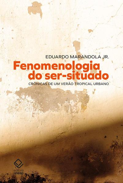 Fenomenologia do ser-situado. Crônicas de um verão tropical urbano, livro de Eduardo Marandola Jr.
