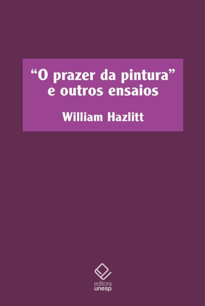 O prazer da pintura e outros ensaios, livro de William Hazlitt