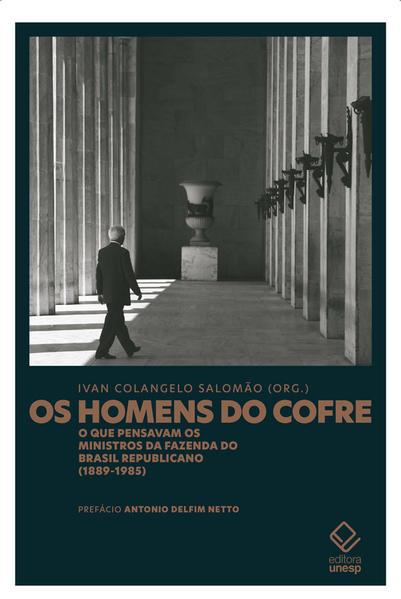 Os homens do cofre. O que pensavam os ministros da Fazenda do Brasil Republicano (1889-1985), livro de