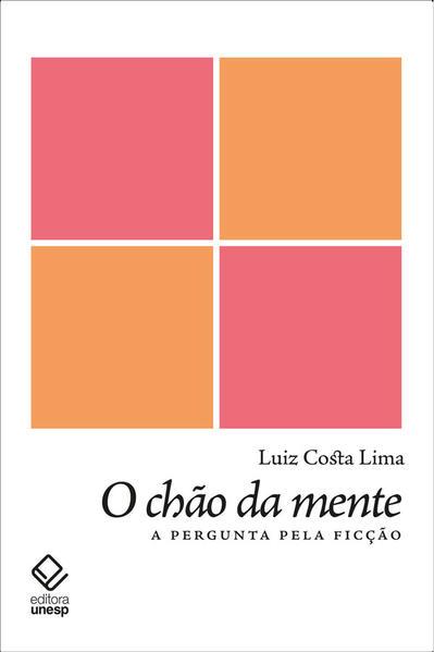 O chão da mente. A pergunta pela ficção, livro de Luiz Costa Lima