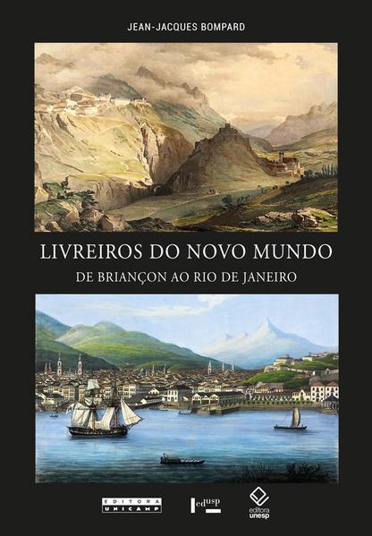 Livreiros do Novo Mundo. De Briançon ao Rio de Janeiro, livro de Jean-Jacques Bompard