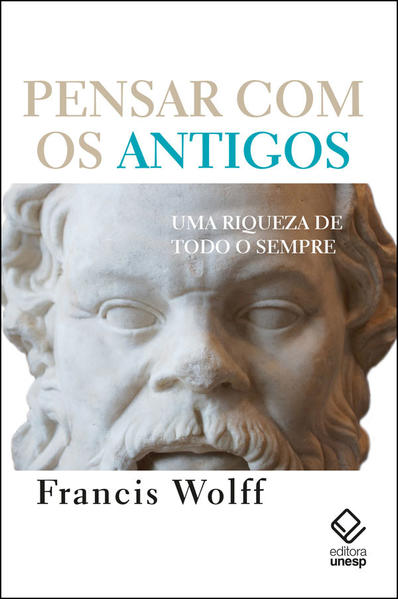 Pensar com os antigos. Uma riqueza de todo sempre, livro de Francis Wolff