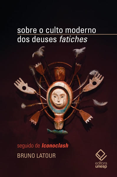 "Sobre o culto moderno dos deuses ""fatiches"". Seguido de ""Iconoclash"", livro de Bruno Latour"