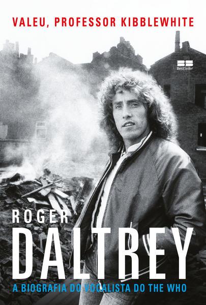 Valeu, professor Kibblewhite: A biografia do vocalista do The Who. A biografia do vocalista do The Who, livro de Roger Daltrey